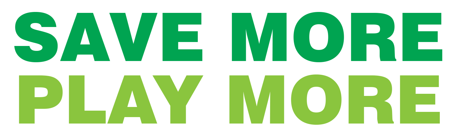 Save More! Play More!